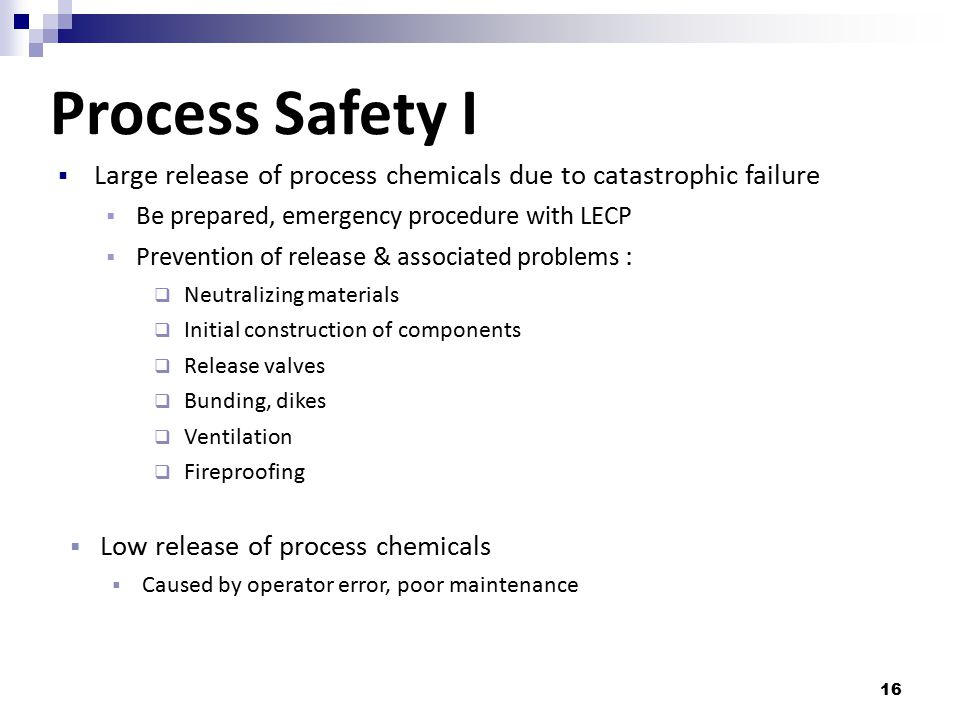 Process Safety I Large release of process chemicals due to catastrophic failure. Be prepared, emergency procedure with LECP.