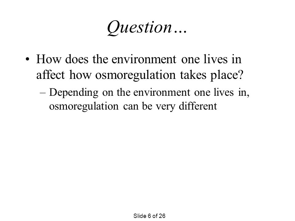 Question… How does the environment one lives in affect how osmoregulation takes place