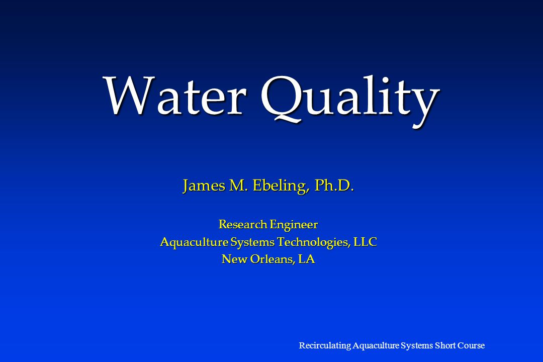 Water Quality James M. Ebeling, Ph.D. Research Engineer