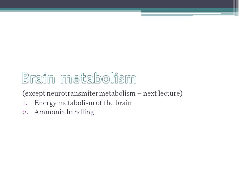 Brain metabolism (except neurotransmiter metabolism – next lecture)