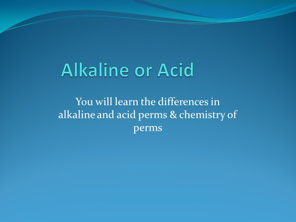 Alkaline or Acid You will learn the differences in alkaline and acid perms & chemistry of perms