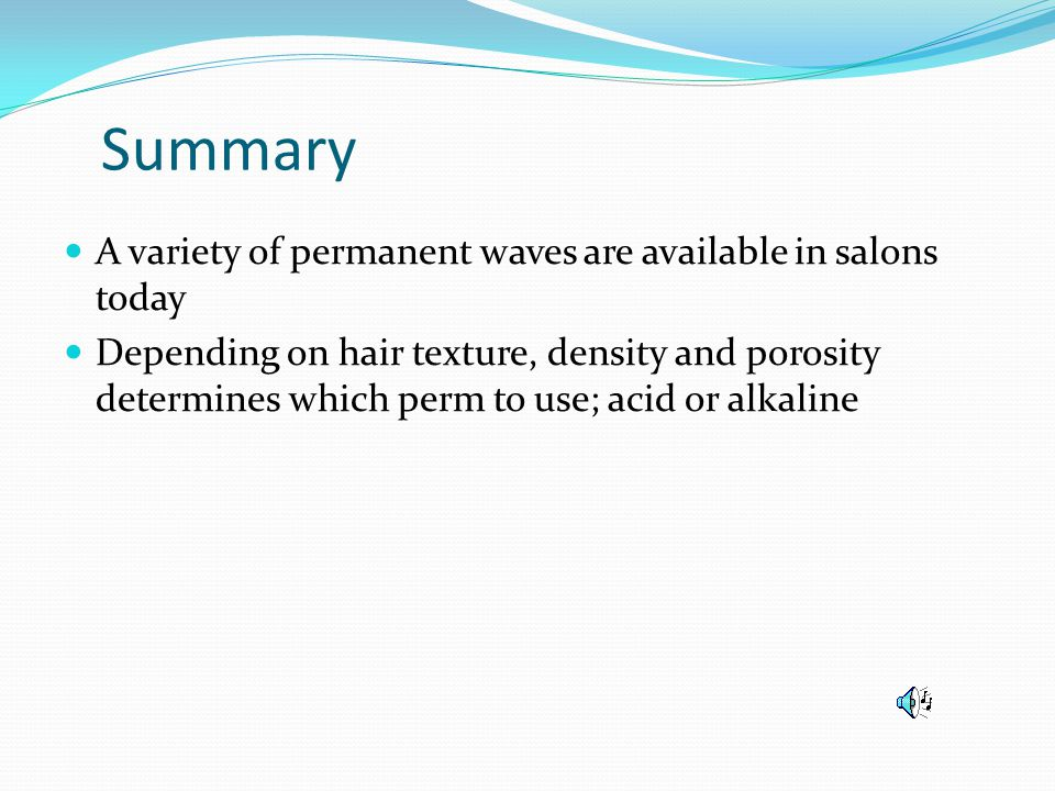 Summary A variety of permanent waves are available in salons today
