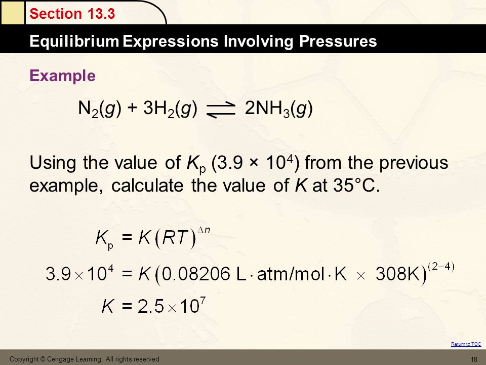 Example N2(g) + 3H2(g) 2NH3(g) Using the value of Kp (3.9 × 104) from the previous example, calculate the value of K at 35°C.