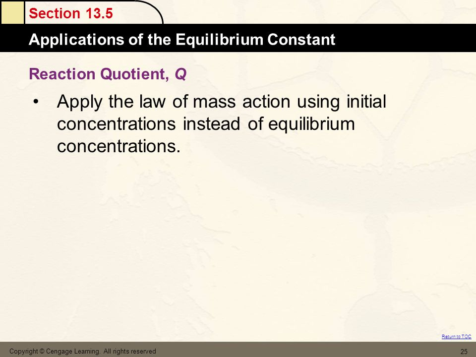 Reaction Quotient, Q Apply the law of mass action using initial concentrations instead of equilibrium concentrations.