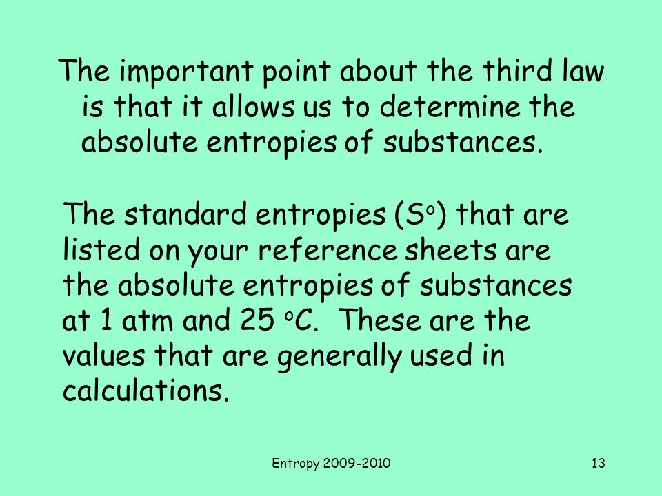 The important point about the third law is that it allows us to determine the absolute entropies of substances.
