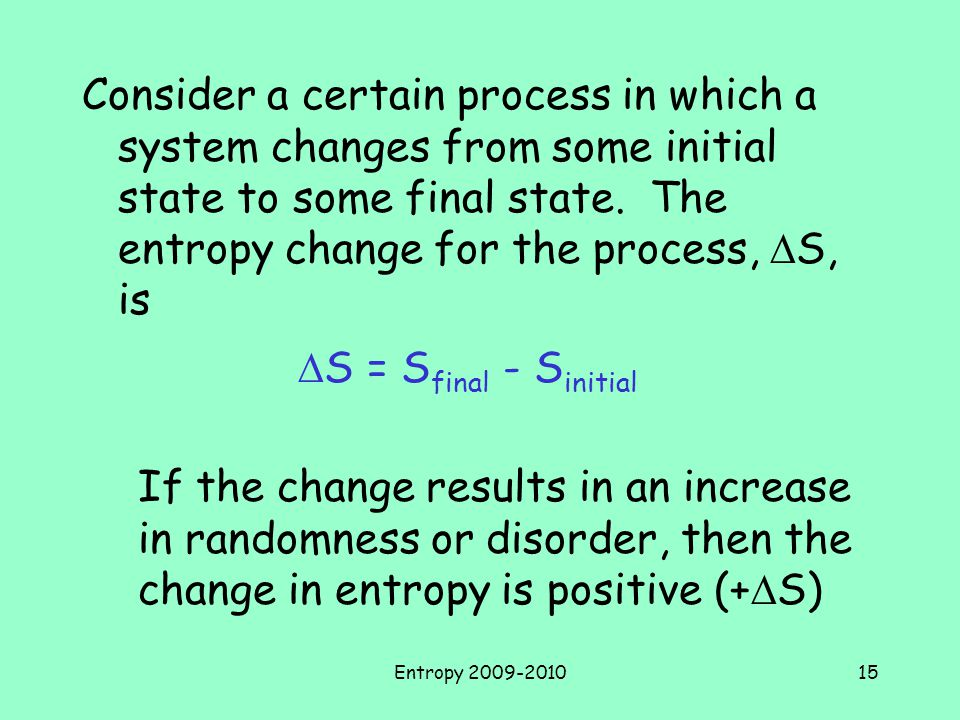Consider a certain process in which a system changes from some initial state to some final state. The entropy change for the process, DS, is