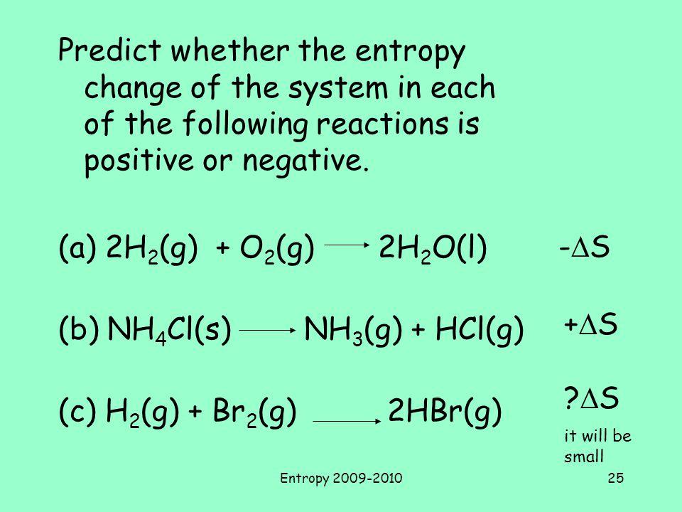 (b) NH4Cl(s) NH3(g) + HCl(g) (c) H2(g) + Br2(g) 2HBr(g) -DS