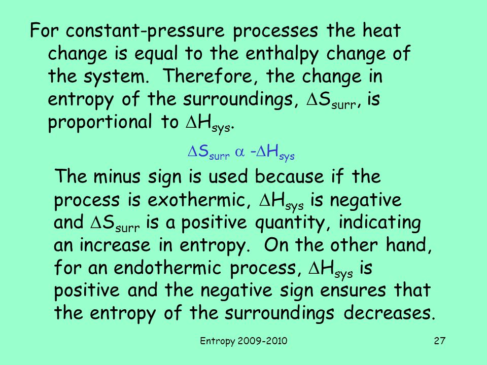 For constant-pressure processes the heat change is equal to the enthalpy change of the system. Therefore, the change in entropy of the surroundings, DSsurr, is proportional to DHsys.