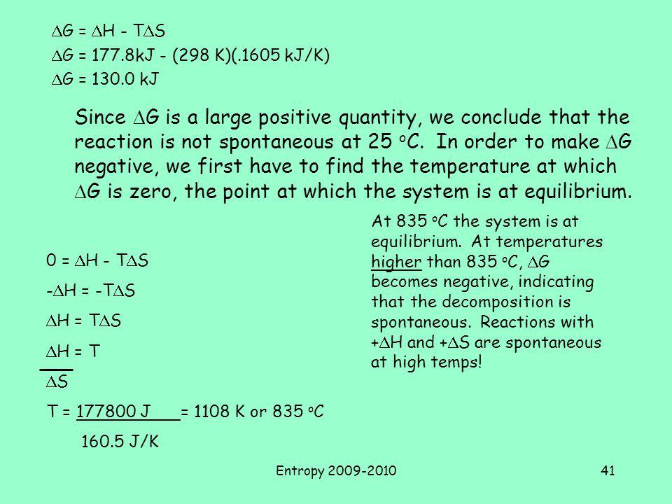 DG = DH - TDS DG = 177.8kJ - (298 K)(.1605 kJ/K) DG = 130.0 kJ.