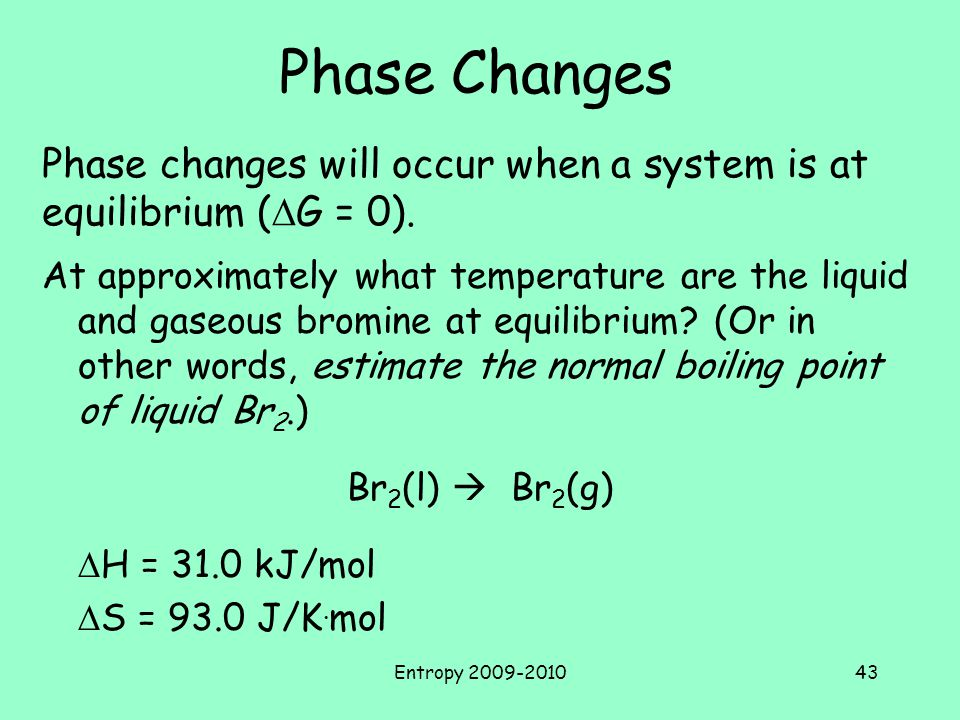 Phase Changes Phase changes will occur when a system is at equilibrium (DG = 0).