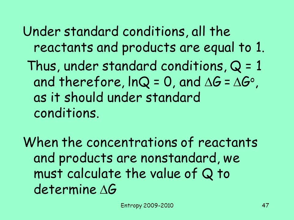 Under standard conditions, all the reactants and products are equal to 1.
