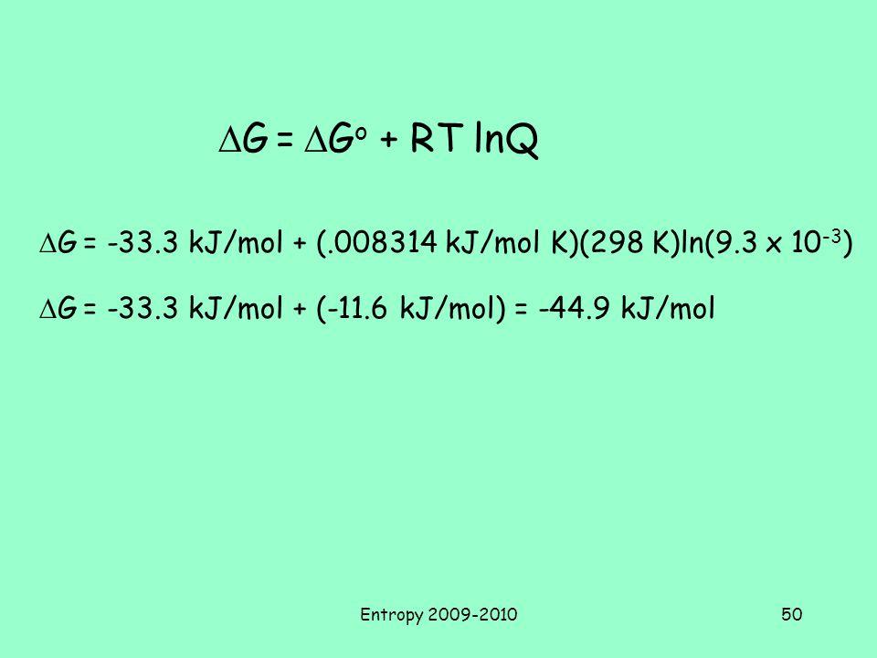 DG = DGo + RT lnQ DG = -33.3 kJ/mol + (.008314 kJ/mol K)(298 K)ln(9.3 x 10-3) DG = -33.3 kJ/mol + (-11.6 kJ/mol) = -44.9 kJ/mol.