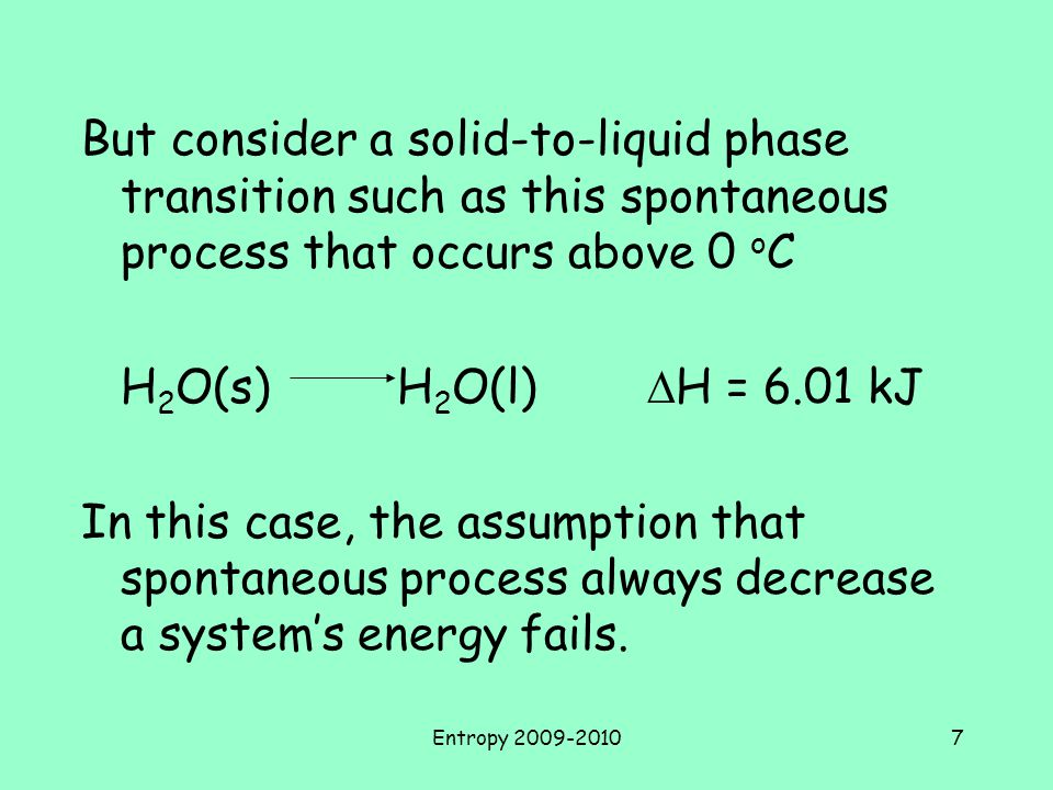 But consider a solid-to-liquid phase transition such as this spontaneous process that occurs above 0 oC