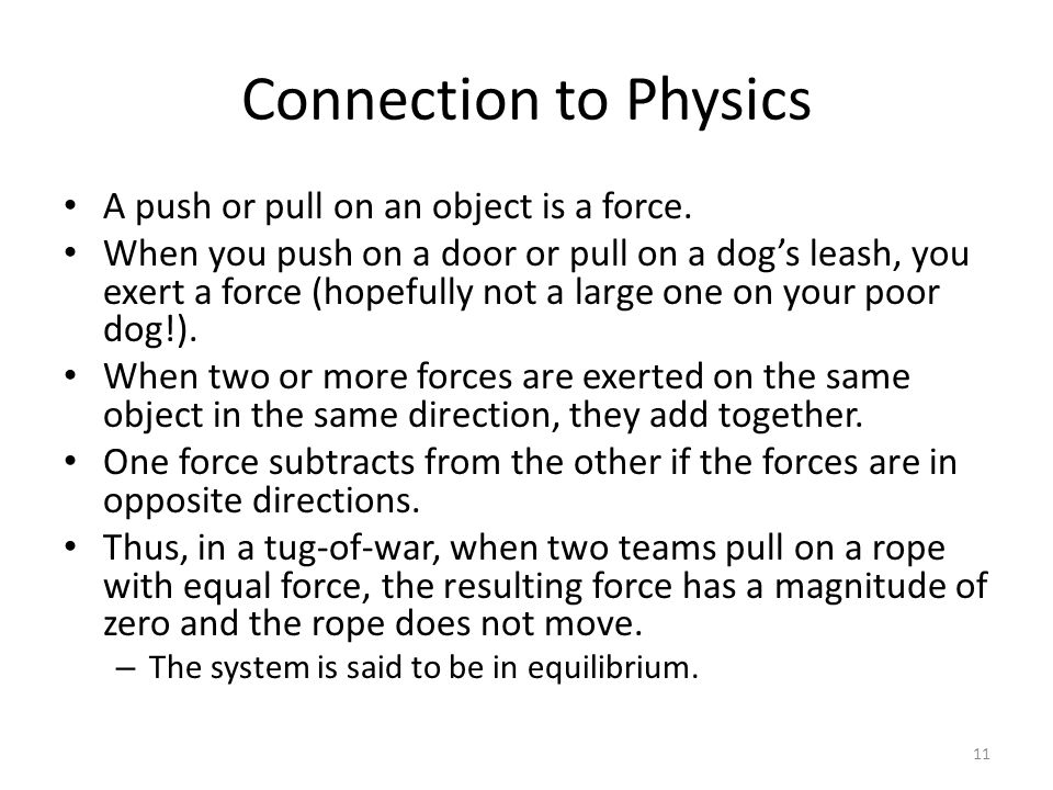 Connection to Physics A push or pull on an object is a force.