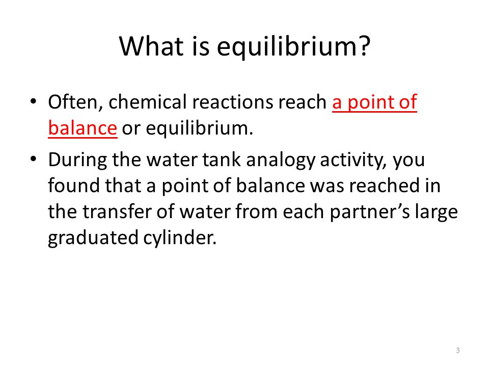 What is equilibrium Often, chemical reactions reach a point of balance or equilibrium.