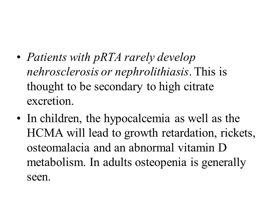 Patients with pRTA rarely develop nehrosclerosis or nephrolithiasis