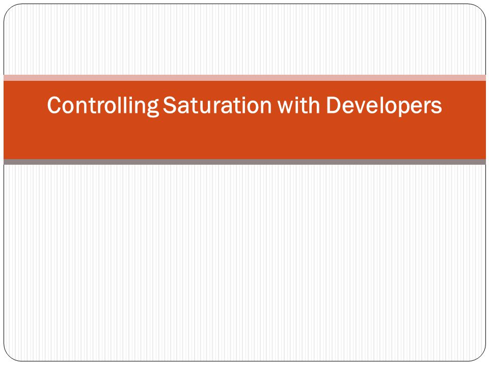 Controlling Saturation with Developers