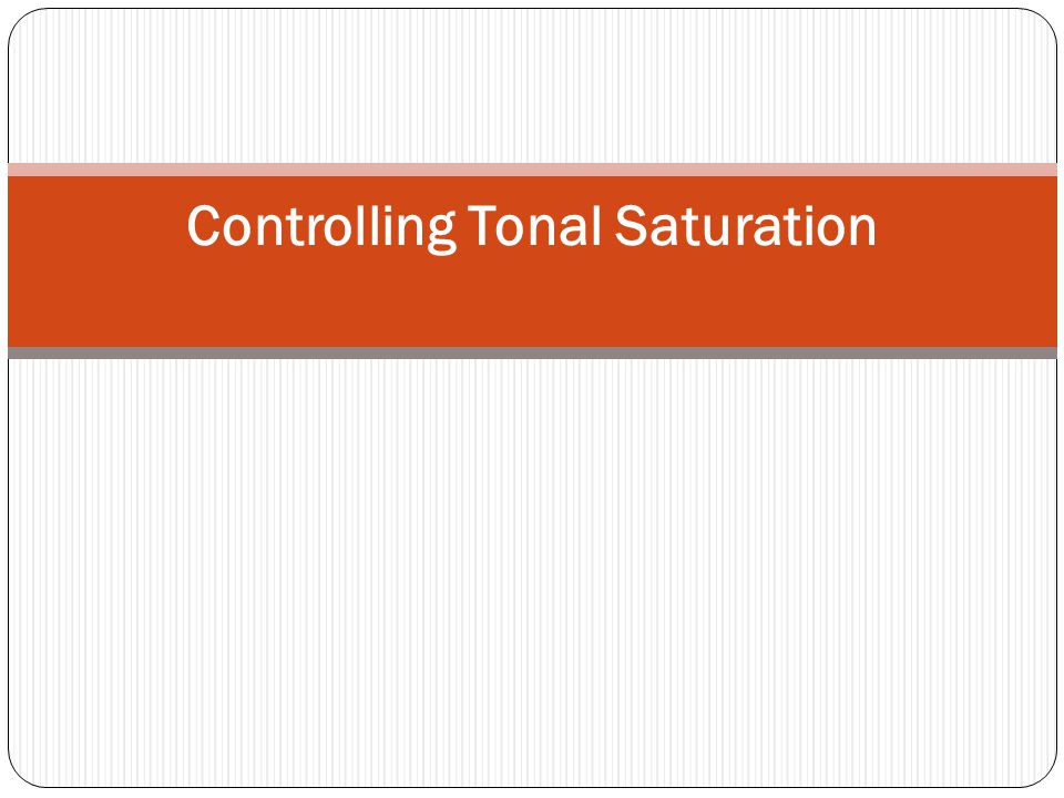 Controlling Tonal Saturation