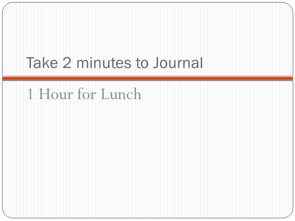 Take 2 minutes to Journal