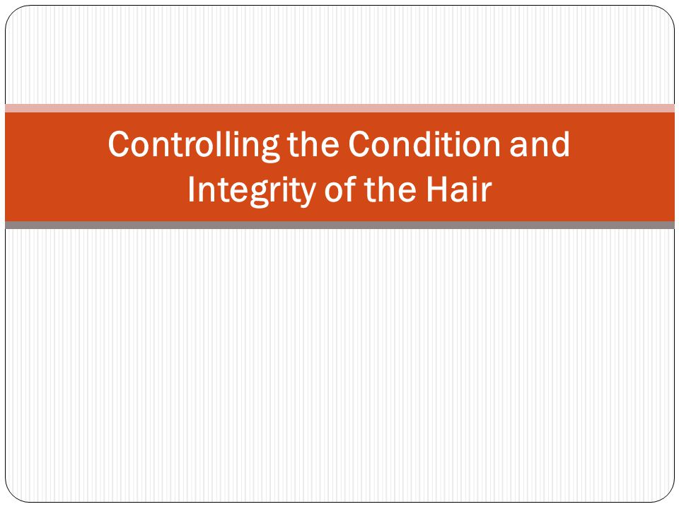 Controlling the Condition and Integrity of the Hair