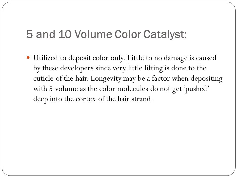 5 and 10 Volume Color Catalyst: