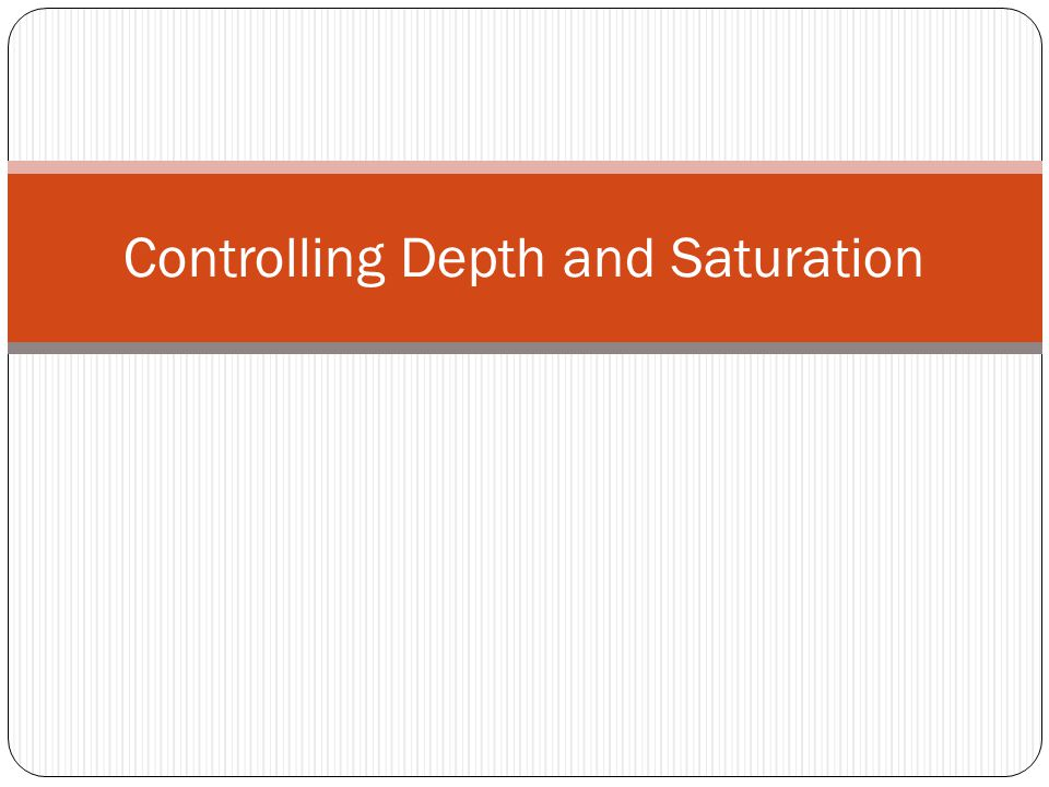 Controlling Depth and Saturation