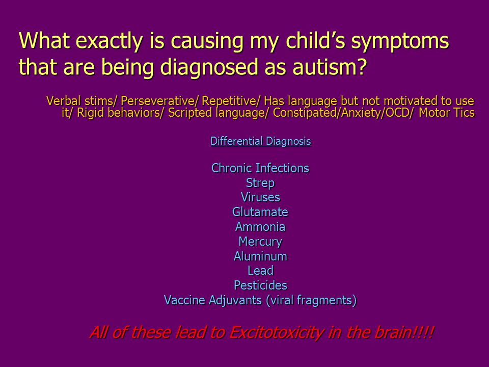 What exactly is causing my child's symptoms that are being diagnosed as autism