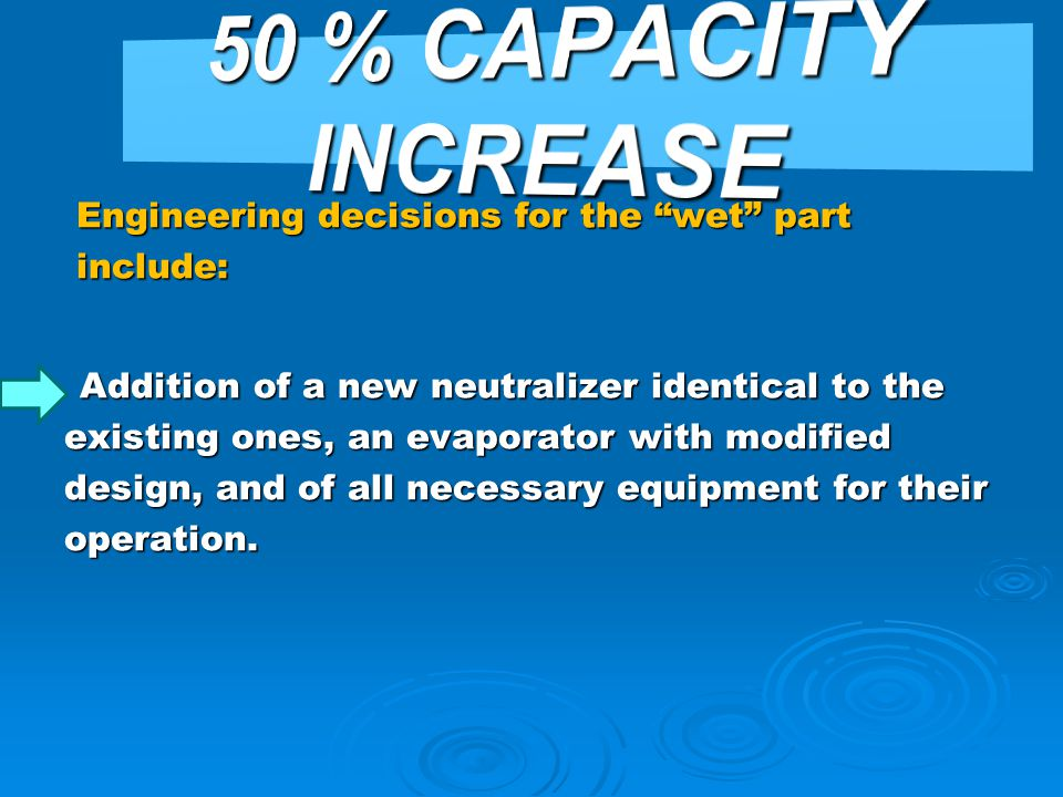 50 % CAPACITY INCREASE Engineering decisions for the wet part