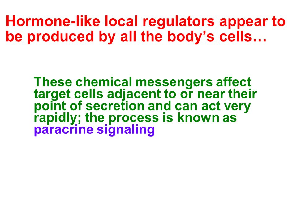 Hormone-like local regulators appear to be produced by all the body's cells…