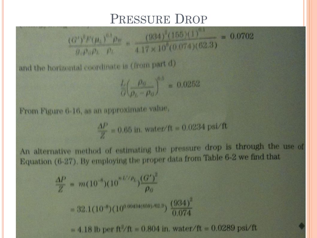 Pressure Drop Pressure drop can be determined from the flooding figure or from an emprical equation.