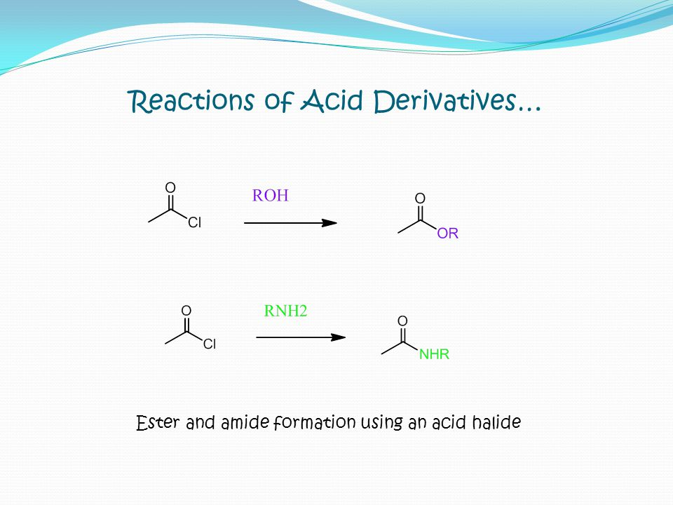 Reactions of Acid Derivatives…