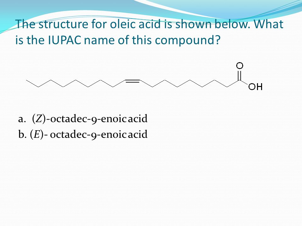 The structure for oleic acid is shown below