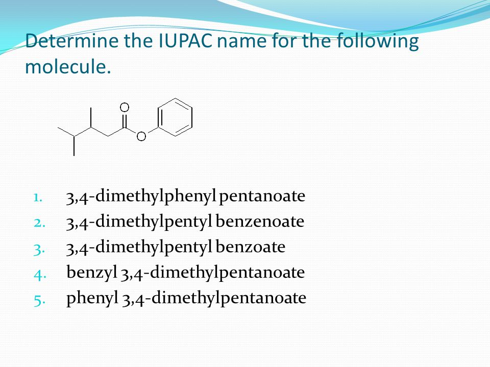 Determine the IUPAC name for the following molecule.