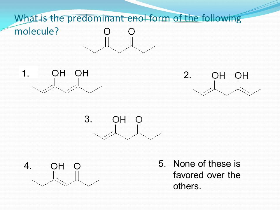 What is the predominant enol form of the following molecule