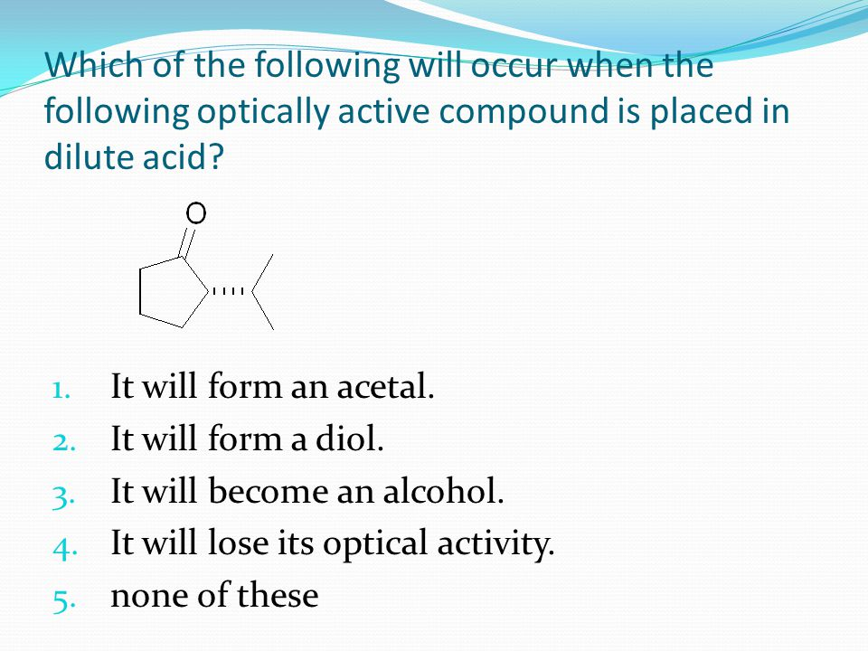 Which of the following will occur when the following optically active compound is placed in dilute acid