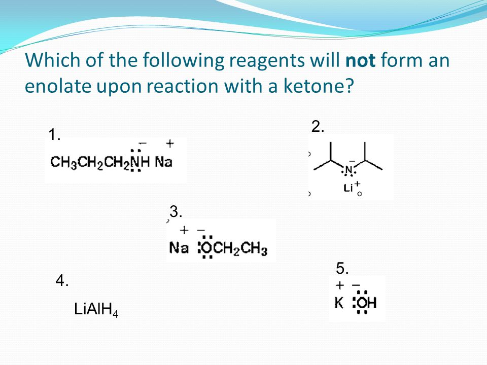Which of the following reagents will not form an enolate upon reaction with a ketone