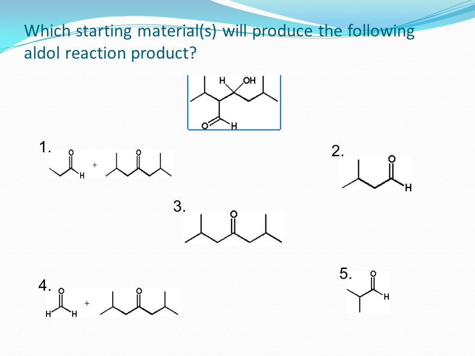 Which starting material(s) will produce the following aldol reaction product