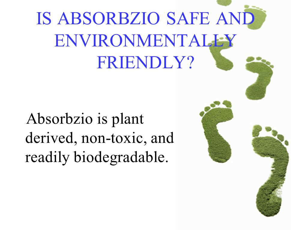IS ABSORBZIO SAFE AND ENVIRONMENTALLY FRIENDLY