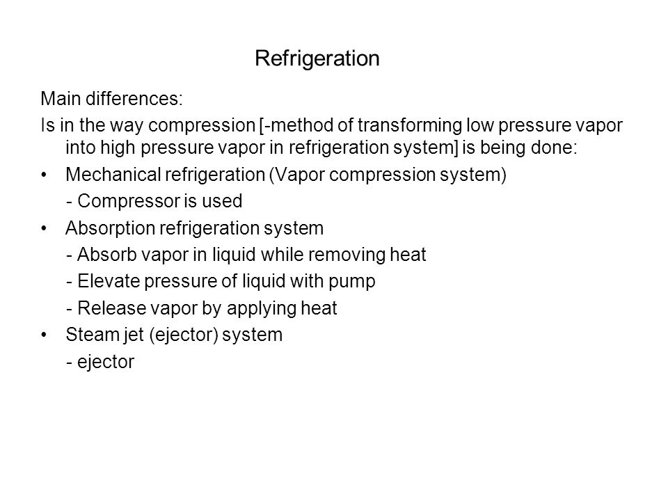 Refrigeration Main differences: