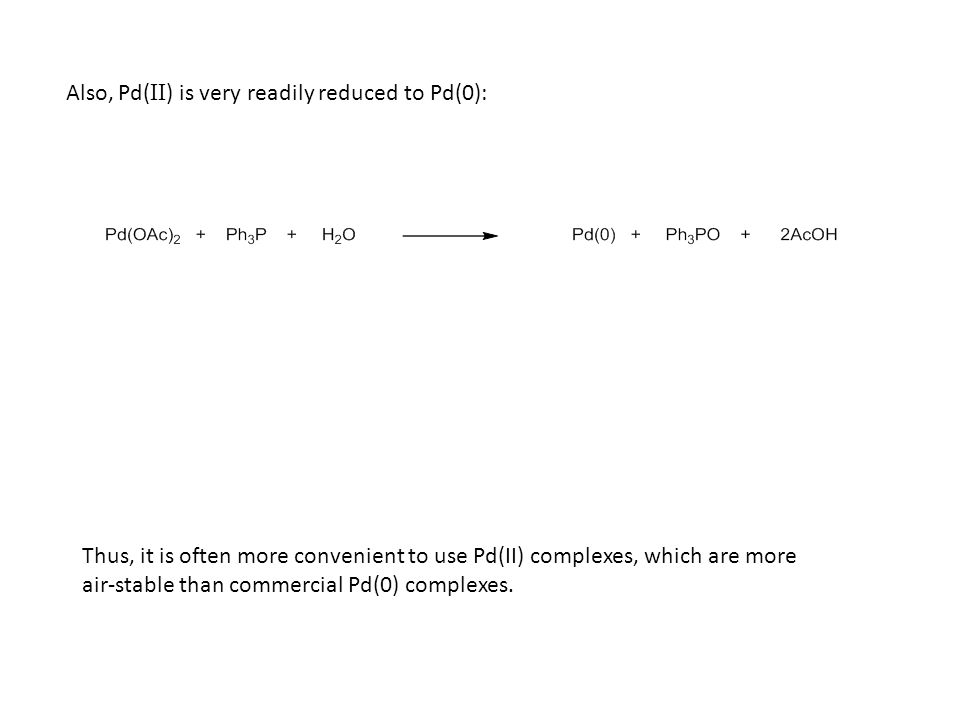 Also, Pd(II) is very readily reduced to Pd(0):