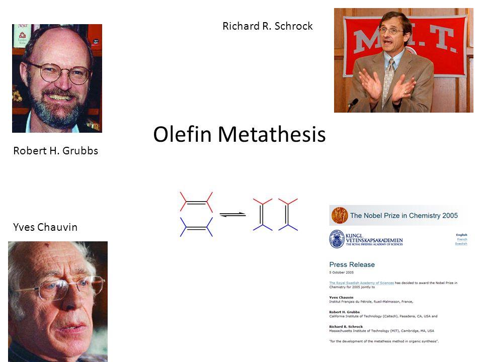 Richard R. Schrock Olefin Metathesis Robert H. Grubbs Yves Chauvin
