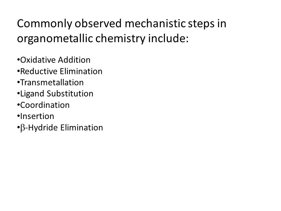 Commonly observed mechanistic steps in organometallic chemistry include: