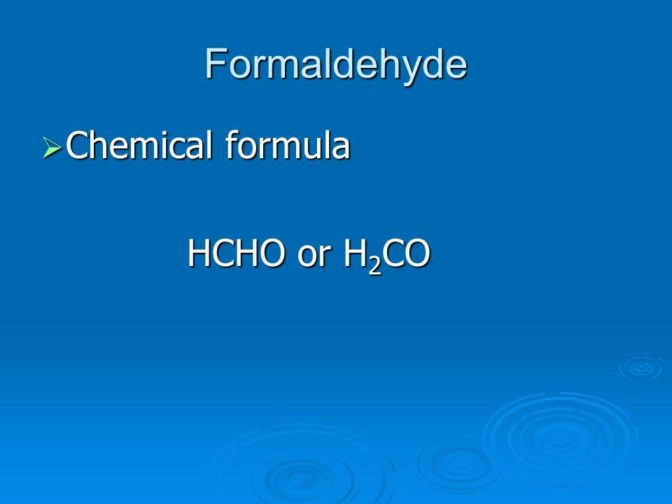 Formaldehyde Chemical formula HCHO or H2CO