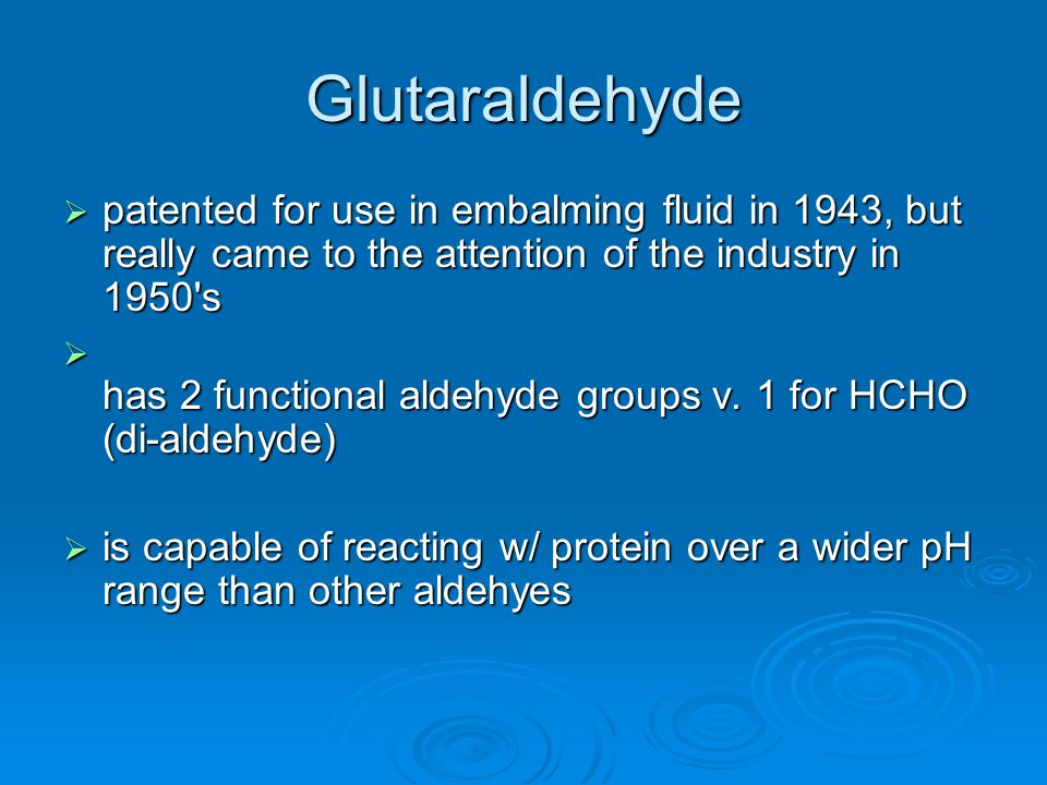 Glutaraldehyde patented for use in embalming fluid in 1943, but really came to the attention of the industry in 1950 s.