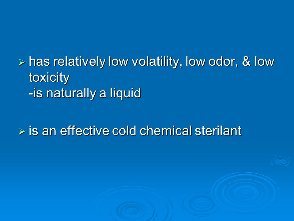 has relatively low volatility, low odor, & low toxicity -is naturally a liquid