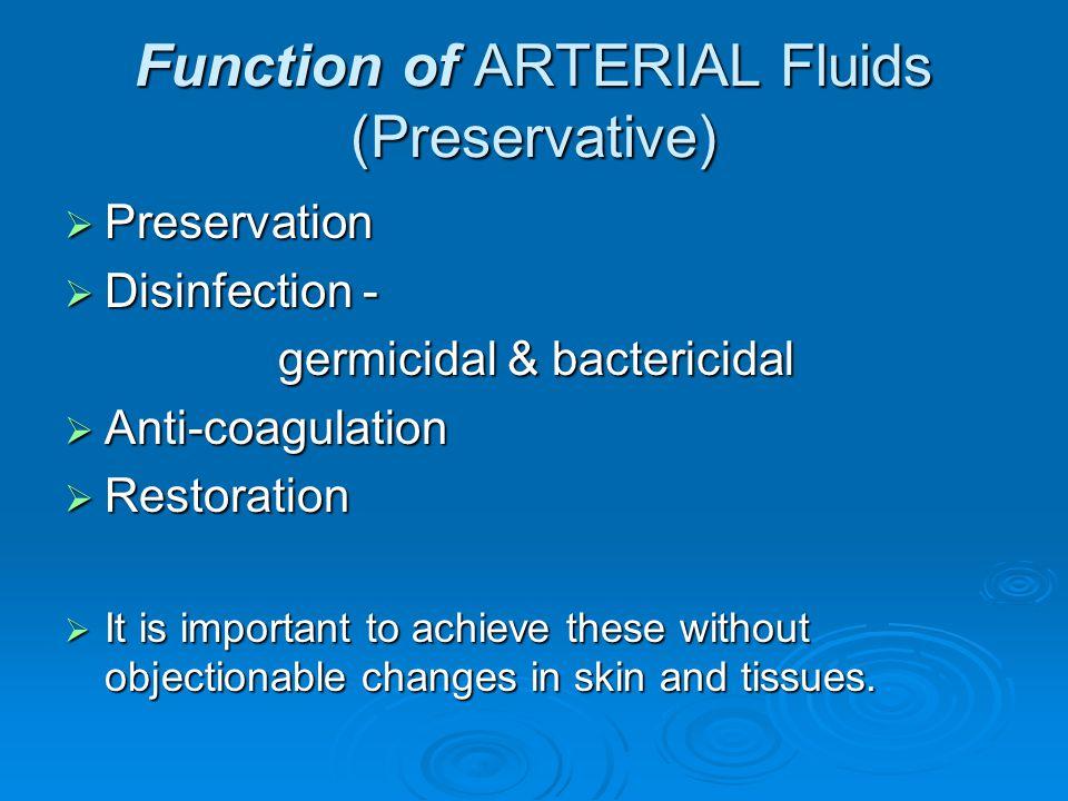 Function of ARTERIAL Fluids (Preservative)
