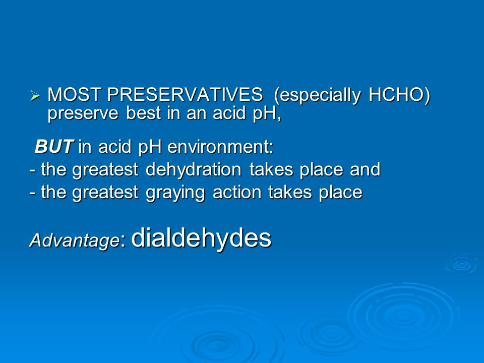 MOST PRESERVATIVES (especially HCHO) preserve best in an acid pH,