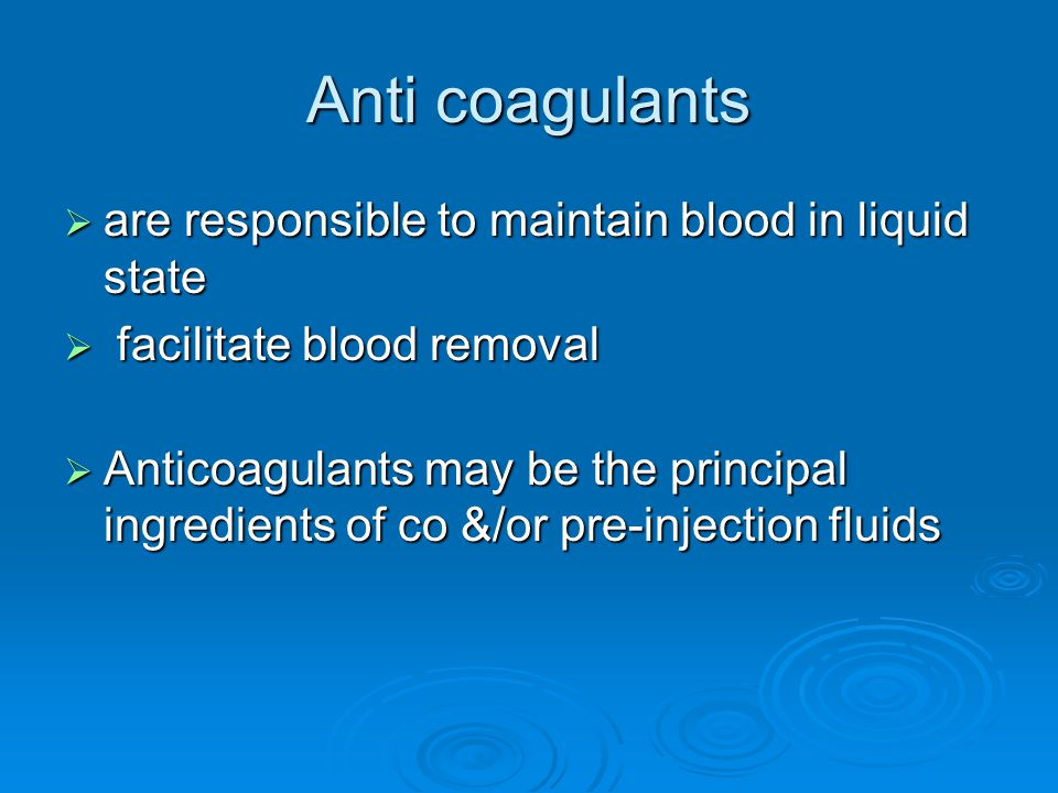 Anti coagulants are responsible to maintain blood in liquid state