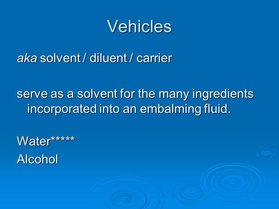 Vehicles aka solvent / diluent / carrier