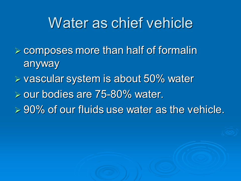 Water as chief vehicle composes more than half of formalin anyway